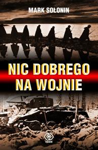 Nic dobrego na wojnie, Mark Sołonin, Dom Wydawniczy REBIS Sp. z o.o.