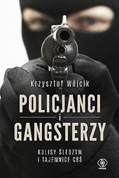 Policjanci i gangsterzy. Kulisy śledztw i tajemnice CBŚ, Krzysztof Wójcik, Dom Wydawniczy REBIS Sp. z o.o.