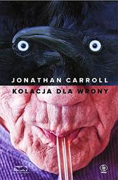 Kolacja dla wrony, Jonathan Carroll, Dom Wydawniczy REBIS Sp. z o.o.