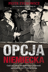 Opcja niemiecka, Piotr Zychowicz, Dom Wydawniczy REBIS Sp. z o.o.