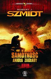 Samotność Anioła Zagłady. Adam, Robert J. Szmidt, Dom Wydawniczy REBIS Sp. z o.o.