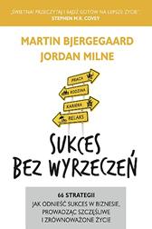 Sukces bez wyrzeczeń, Martin Bjergegaard, Jordan Milne, Dom Wydawniczy REBIS Sp. z o.o.