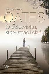 O człowieku, który stracił cień, Joyce Carol Oates, Dom Wydawniczy REBIS Sp. z o.o.