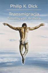 Transmigracja Timothy'ego Archera, Philip K. Dick, Dom Wydawniczy REBIS Sp. z o.o.