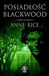 Posiadłość Blackwood, Anne Rice, Dom Wydawniczy REBIS Sp. z o.o.