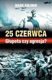 25 czerwca - Głupota czy agresja?, Mark Sołonin, Dom Wydawniczy REBIS Sp. z o.o.