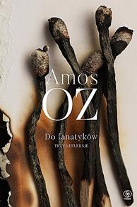 Do fanatyków. Trzy refleksje, Amos Oz, Dom Wydawniczy REBIS Sp. z o.o.