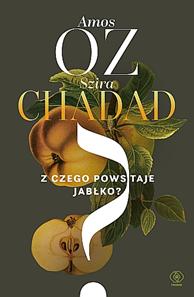 Z czego powstaje jabłko?, Amos Oz, Szira Chadad, Dom Wydawniczy REBIS Sp. z o.o.