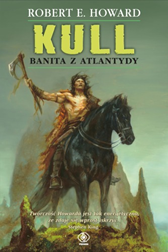 Kull: Banita z Atlantydy, Robert E. Howard, Dom Wydawniczy REBIS Sp. z o.o.