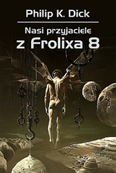 Nasi przyjaciele z Frolixa 8, Philip K. Dick, Dom Wydawniczy REBIS Sp. z o.o.