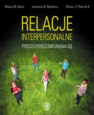 Relacje interpersonalne. Proces porozumiewania się, Ronald B. Adler, Russell Proctor II, Lawrence Rosenfeld, Dom Wydawniczy REBIS Sp. z o.o.