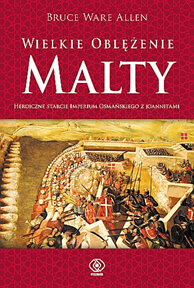 Wielkie Oblężenie Malty, Bruce Ware Allen, Dom Wydawniczy REBIS Sp. z o.o.