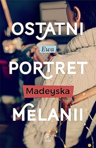 Ostatni portret Melanii, Ewa Madeyska, Dom Wydawniczy REBIS Sp. z o.o.