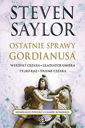 Ostatnie sprawy Gordianusa. Werdykt, Gladiator, Triumf, Steven Saylor, Dom Wydawniczy REBIS Sp. z o.o.