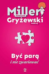 Być parą i nie zwariować, Katarzyna Miller, Andrzej Gryżewski, Dom Wydawniczy REBIS Sp. z o.o.