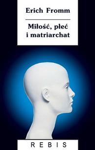Miłość, płeć i matriarchat, Erich Fromm, Dom Wydawniczy REBIS Sp. z o.o.