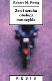 Zen i sztuka obsługi motocykla, Robert M. Pirsig, Dom Wydawniczy REBIS Sp. z o.o.