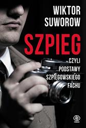 Szpieg, czyli podstawy szpiegowskiego fachu, Wiktor Suworow, Dom Wydawniczy REBIS Sp. z o.o.