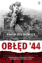 Obłęd '44, Piotr Zychowicz, Dom Wydawniczy REBIS Sp. z o.o.