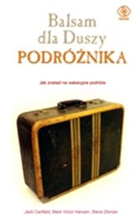 Balsam dla duszy podróżnika, Jack Canfield, Steve Zikman, Dom Wydawniczy REBIS Sp. z o.o.