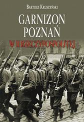 Garnizon Poznań w II Rzeczypospolitej, Bartosz Kruszyński, Dom Wydawniczy REBIS Sp. z o.o.