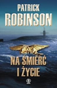 Na śmierć i życie, Patrick Robinson, Dom Wydawniczy REBIS Sp. z o.o.