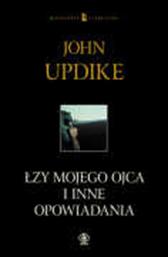 Łzy mojego ojca i inne opowiadania, John Updike, Dom Wydawniczy REBIS Sp. z o.o.