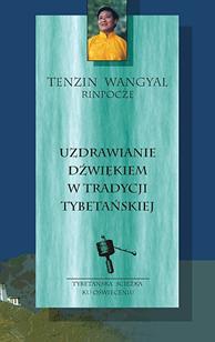 Uzdrawianie dźwiękiem w tradycji tybetańskiej, Tenzin Wangyal, Dom Wydawniczy REBIS Sp. z o.o.