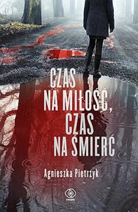 Czas na miłość, czas na śmierć, Agnieszka Pietrzyk, Dom Wydawniczy REBIS Sp. z o.o.