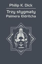 Trzy stygmaty Palmera Eldritcha, Philip K. Dick, Dom Wydawniczy REBIS Sp. z o.o.