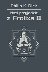 Nasi przyjaciele z Frolixa 8, Philip K. Dick, Dom Wydawniczy REBIS Sp. z o.o.