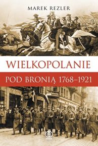 Wielkopolanie pod bronią 1768-1921, Marek Rezler, Dom Wydawniczy REBIS Sp. z o.o.