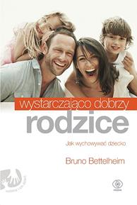 Wystarczająco dobrzy rodzice, Bruno Bettelheim, Dom Wydawniczy REBIS Sp. z o.o.