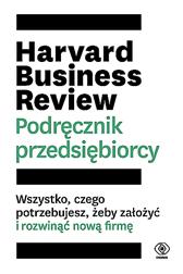 Harvard Business Review. Podręcznik przedsiębiorcy,  praca zbiorowa, Dom Wydawniczy REBIS Sp. z o.o.