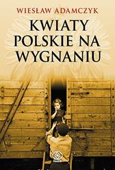 Kwiaty polskie na wygnaniu, Wiesław Adamczyk, Dom Wydawniczy REBIS Sp. z o.o.