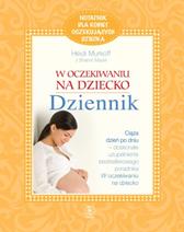 W oczekiwaniu na dziecko - dziennik, Heidi Murkoff, Sharon Mazel, Dom Wydawniczy REBIS Sp. z o.o.