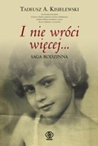 I nie wróci więcej: saga rodzinna, Tadeusz A. Kisielewski, Dom Wydawniczy REBIS Sp. z o.o.
