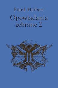 Opowiadania zebrane, tom 2, Frank Herbert, Dom Wydawniczy REBIS Sp. z o.o.