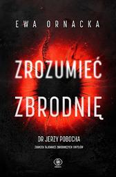 Zrozumieć zbrodnię, Ewa Ornacka, Dom Wydawniczy REBIS Sp. z o.o.
