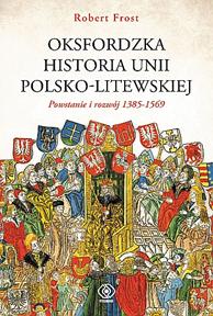 Oksfordzka historia unii polsko-litewskiej tom 1, Robert I. Frost, Dom Wydawniczy REBIS Sp. z o.o.