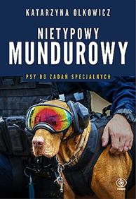 Nietypowy mundurowy. Psy do zadań specjalnych, Katarzyna Olkowicz, Dom Wydawniczy REBIS Sp. z o.o.