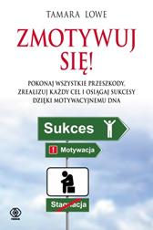 Zmotywuj się!, Tamara Lowe, Dom Wydawniczy REBIS Sp. z o.o.