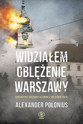 Widziałem oblężenie Warszawy, Alexander Polonius, Dom Wydawniczy REBIS Sp. z o.o.