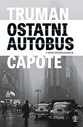 Ostatni autobus i inne opowiadania, Truman Capote, Dom Wydawniczy REBIS Sp. z o.o.