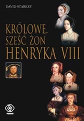 Królowe. Sześć żon Henryka VIII, David Starkey, Dom Wydawniczy REBIS Sp. z o.o.