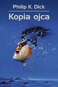 Kopia ojca, Philip K. Dick, Dom Wydawniczy REBIS Sp. z o.o.