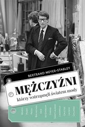 Mężczyźni, którzy wstrząsnęli światem mody, Bertrand Meyer-Stabley, Dom Wydawniczy REBIS Sp. z o.o.