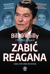 Zabić Reagana, Bill O'Reilly, Martin Dugard, Dom Wydawniczy REBIS Sp. z o.o.