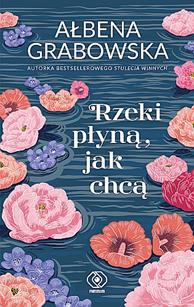 Rzeki płyną, jak chcą, Ałbena Grabowska, Dom Wydawniczy REBIS Sp. z o.o.