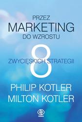 Przez marketing do wzrostu. 8 zwycięskich strategii, Philip Kotler, Milton Kotler, Dom Wydawniczy REBIS Sp. z o.o.